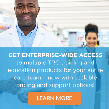 Get enterprise-wide access to multiple TRC training and education products for your entire care team - now with scalable pricing and support options! Learn more
