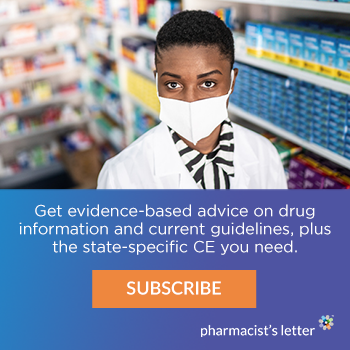 Get evidence-based advice on drug information and current guidelines, plus the state-specific CE you need. Subscribe. Pharmacist's Letter